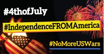 #IndependenceFROMAmerica on #4thofJuly #NoMoreUSWars